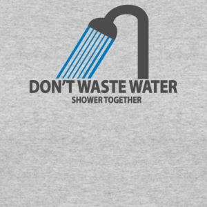 Don t Waste Water - Women's 50/50 T-Shirt