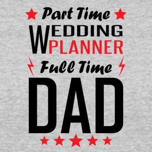 Part Time Wedding Planner Full Time Dad - Women's 50/50 T-Shirt