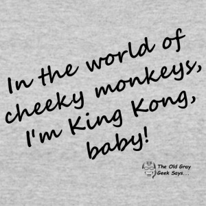 In the world of cheeky monkeys, I'm King Kong baby - Women's 50/50 T-Shirt