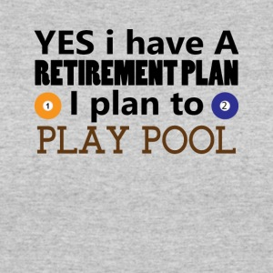 Yes I have A Retirement Plan I plan to play pool - Women's 50/50 T-Shirt