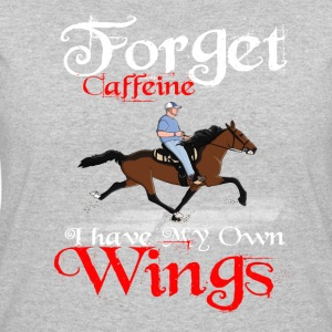 Forget Caffeine I have my own Wings - Women's 50/50 T-Shirt