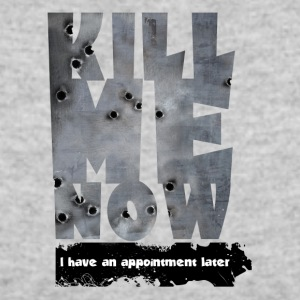 KILL ME NOW - I have an appointment later - Women's 50/50 T-Shirt