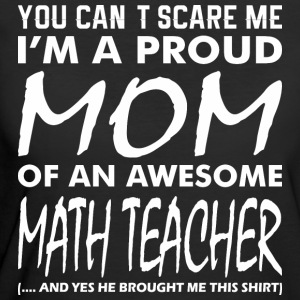 Cant Scare Me Proud Mom Awesome Math Teacher - Women's 50/50 T-Shirt