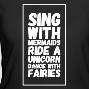 Sing with mermaids ride a unicorn dance with fairi - Women's 50/50 T-Shirt