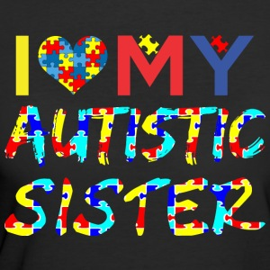 I Love My Autistic Sister Autism Awareness - Women's 50/50 T-Shirt