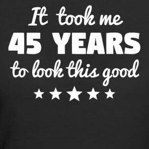 It Took Me 45 Years To Look This Good - Women's 50/50 T-Shirt