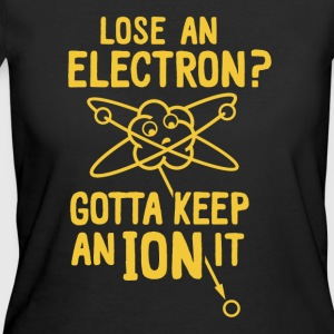Lose an electron gotta keep an ion it - Women's 50/50 T-Shirt