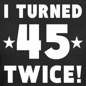 I Turned 45 Twice 90th Birthday - Women's 50/50 T-Shirt