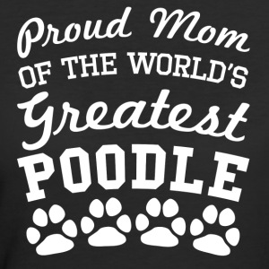 Proud Mom Of The World's Greatest Poodle - Women's 50/50 T-Shirt