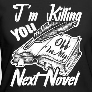 I'm Killing You Off In My Next Novel Shirt - Women's 50/50 T-Shirt