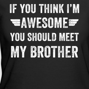 If you think I'm awesome you should meet my brothe - Women's 50/50 T-Shirt