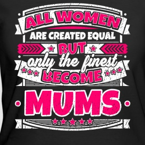 Women Are Created Equal Finest Become Mums - Women's 50/50 T-Shirt