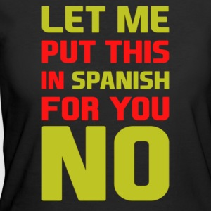 Let me put this in spanish for you no - Women's 50/50 T-Shirt