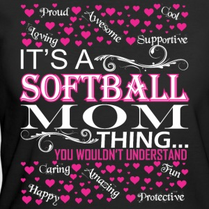 Its A Softball Mom Things You Wouldnt Understand - Women's 50/50 T-Shirt