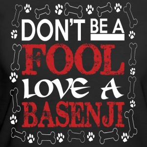 Dont Be A Fool Love A Basenji - Women's 50/50 T-Shirt