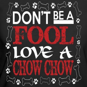 Dont Be A Fool Love A Chow Chow - Women's 50/50 T-Shirt