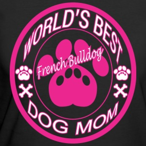 World Best French Bulldog Dog Mom - Women's 50/50 T-Shirt