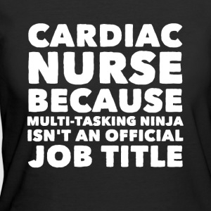 Cardiac nurse because multi tasking ninja isn't an - Women's 50/50 T-Shirt