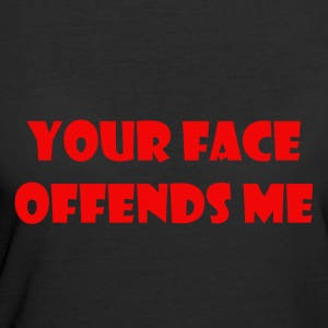 your face offends me - Women's 50/50 T-Shirt