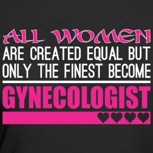 All Women Created Equal Finest Become Gynecologist - Women's 50/50 T-Shirt