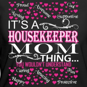 Its A Housekeeper Mom Thing You Wouldnt Understand - Women's 50/50 T-Shirt
