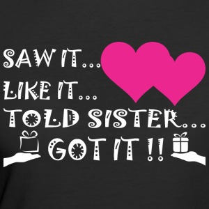 Saw It Liked It Told Sister Got It - Women's 50/50 T-Shirt