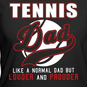 Tennis Dad Like Normal Dad But Louder And Prouder - Women's 50/50 T-Shirt