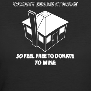 Charity Begins at Home So Feel free to donate to m - Women's 50/50 T-Shirt