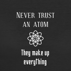 Never trust an atom - Women's 50/50 T-Shirt