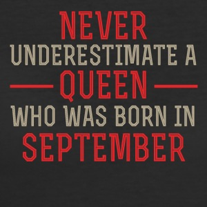 Never Underestimate a Queen born in September - Women's 50/50 T-Shirt