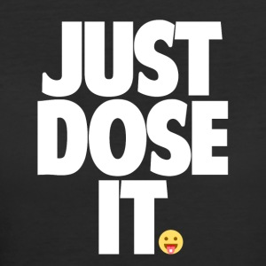 Just Dose It. - Women's 50/50 T-Shirt