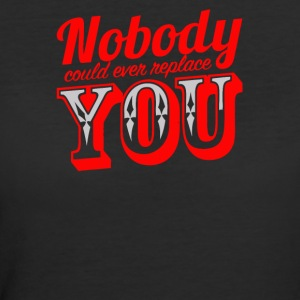 Nobody could ever replace you - Women's 50/50 T-Shirt