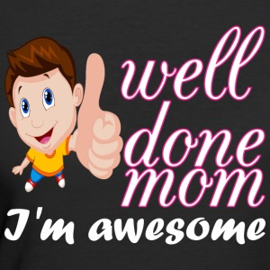Well Done Boy Mom Im Awesome - Women's 50/50 T-Shirt