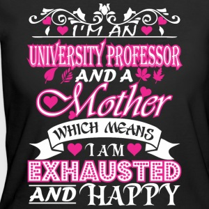 University Professor Mother Means Exhausted Happy - Women's 50/50 T-Shirt