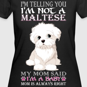 Telling You Not Maltese Mom Said Baby Pet Dog Love - Women's 50/50 T-Shirt