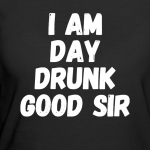 I am Day Drunk Good Sir - Women's 50/50 T-Shirt
