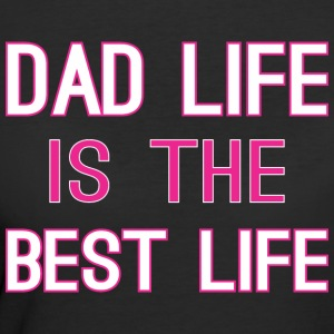 Dad Life Is The Best Life - Women's 50/50 T-Shirt