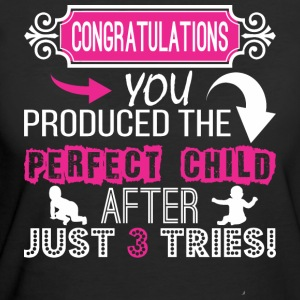 Congratulation Produced Perfect Child After Tries - Women's 50/50 T-Shirt