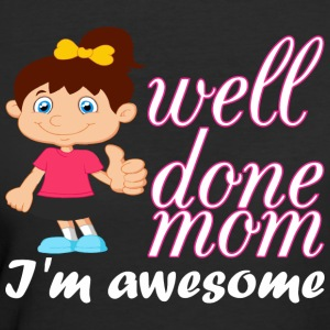 Well Done Girl Mom Im Awesome - Women's 50/50 T-Shirt