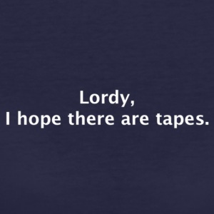 Lordy, I hope there are tapes - Women's 50/50 T-Shirt