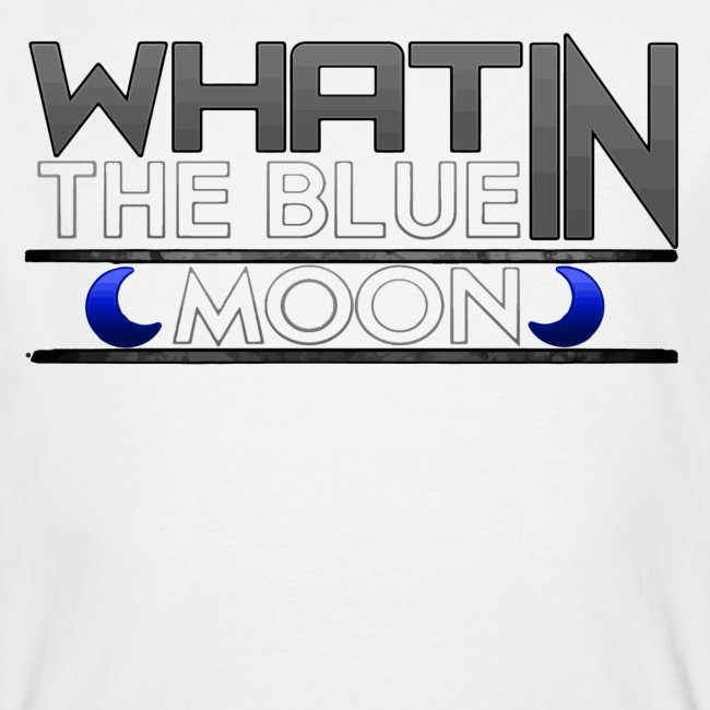 What in the BLUE MOON T-Shirt