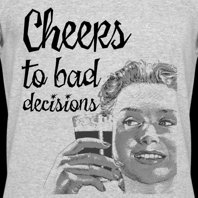 Cheers to Bad Decisions | Vintage Sarcasm