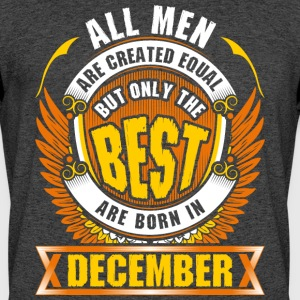 All Men Created Equal But Best Born In December - Men's 50/50 T-Shirt