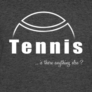 Tennis-Is there anything else?- Shirt, Hoodie Gift - Men's 50/50 T-Shirt
