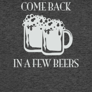Come Back In A Few Beers - Men's 50/50 T-Shirt