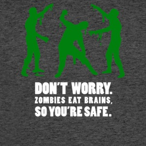 Don t worry Zombies eat brains so you re safe - Men's 50/50 T-Shirt
