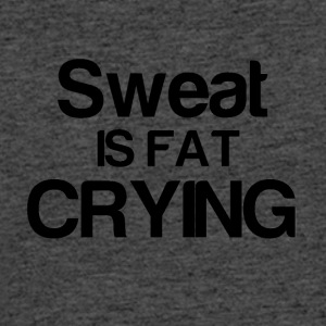 Sweat is fat CRYING - Men's 50/50 T-Shirt