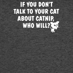 If You Dont Talk To Your Cat About Catnip - Men's 50/50 T-Shirt