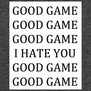 GOOD GAME (I HATE YOU) - Men's 50/50 T-Shirt