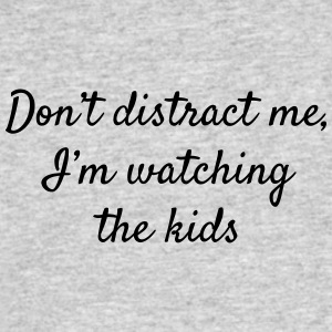 Don't Distract Me I'm Watching the Kids - Men's 50/50 T-Shirt